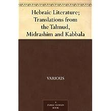 Hebraic Literature; Translations from the Talmud, Midrashim and Kabbala (English Edition)
