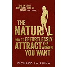 The Natural: How to effortlessly attract the women you want (English Edition)