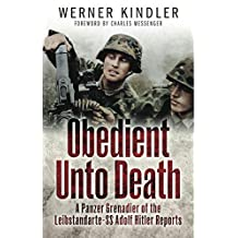 Obedient Unto Death: A Panzer-Grenadier of the Leibstandarte- SS Adolf Hitler Reports (English Edition)