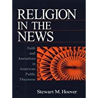 Religion in the News: Faith and Journalism in American Public Discourse (English Edition)