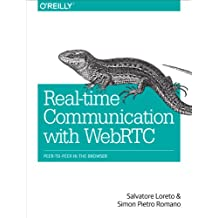 Real-Time Communication with WebRTC: Peer-to-Peer in the Browser (English Edition)