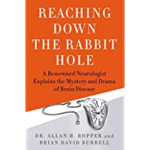 Reaching Down the Rabbit Hole: A Renowned Neurologist Explains the Mystery and Drama of Brain Disease (English Edition)