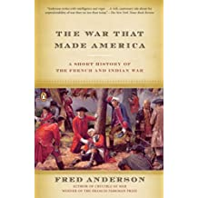 The War That Made America: A Short History of the French and Indian War (English Edition)