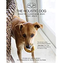 The Holistic Dog: Inside the Canine Mind, Body, Spirit, Space (English Edition)