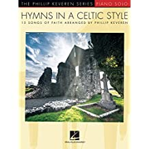 Hymns in a Celtic Style: 15 Songs of Faith The Phillip Keveren Series (The Phillip Keveren Series Piano Solo) (English Edition)