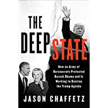 The Deep State: How an Army of Bureaucrats Protected Barack Obama and Is Working to Destroy the Trump Agenda (English Edition)