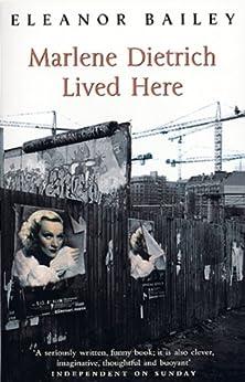 """Marlene Dietrich Lived Here (English Edition)"",作者:[Bailey, Eleanor]"