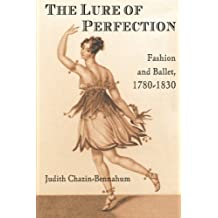The Lure of Perfection: Fashion and Ballet, 1780-1830 (English Edition)