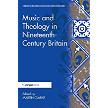 Music and Theology in Nineteenth-Century Britain (Music in Nineteenth-Century Britain) (English Edition)