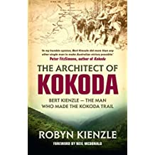 The Architect of Kokoda: Bert Kienzle - the man who made the Kokoda track (Hachette Military Collection) (English Edition)