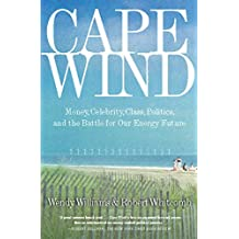 Cape Wind: Money, Celebrity, Class, Politics, and the Battle for Our Energy Future on Nantucket Sound (English Edition)