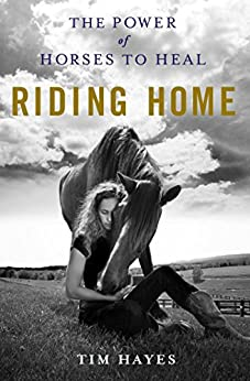 """""""Riding Home: The Power of Horses to Heal (English Edition)"""",作者:[Hayes, Tim]"""