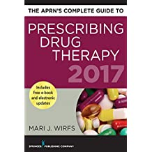 The APRN's Complete Guide to Prescribing Drug Therapy 2017 (English Edition)