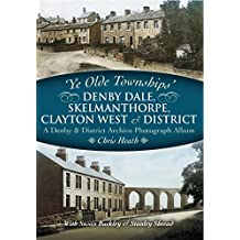 Denby Dale, Skelmanthorpe, Clayton West and District: A Denby & District Archive Photograph Album (Ye Olde Townships) (English Edition)