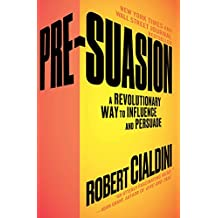 Pre-Suasion: A Revolutionary Way to Influence and Persuade (English Edition)