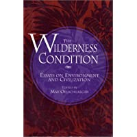 The Wilderness Condition: Essays On Environment And Civilization