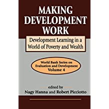 Making Development Work: Development Learning in a World of Poverty and Wealth (World Bank Series on Evaluation & Development Book 4) (English Edition)