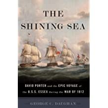 The Shining Sea: David Porter and the Epic Voyage of the U.S.S. Essex during the War of 1812 (English Edition)