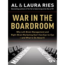 War in the Boardroom: Why Left-Brain Management and Right-Brain Marketing Don't See Eye-to-Eye--and What to Do About It (English Edition)