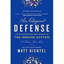 An Elegant Defense: The Extraordinary New Science of the Immune System: A Tale in Four Lives (English Edition)