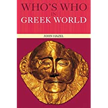 Who's Who in the Greek World (English Edition)
