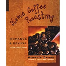 Home Coffee Roasting, Revised, Updated Edition: Romance and Revival (English Edition)