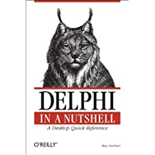 Delphi in a Nutshell: A Desktop Quick Reference (In a Nutshell (O'Reilly)) (English Edition)