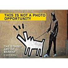 This Is Not a Photo Opportunity: The Street Art of Banksy (English Edition)