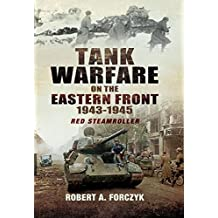 Tank Warfare on the Eastern Front 1943-1945: Red Steamroller (English Edition)