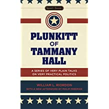 Plunkitt of Tammany Hall: A Series of Very Plain Talks on Very Practical Politics (English Edition)