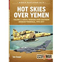 Hot Skies Over Yemen. Volume 2: Aerial Warfare Over Southern Arabian Peninsula, 1994-2017 (Middle East@War Book 14) (English Edition)