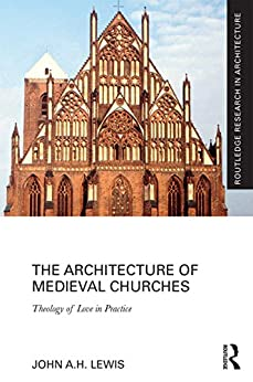 """""""The Architecture of Medieval Churches: Theology of Love in Practice (Routledge Research in Architecture) (English Edition)"""",作者:[Lewis, John A.H.]"""