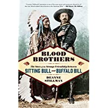 Blood Brothers: The Story of the Strange Friendship between Sitting Bull and Buffalo Bill (English Edition)