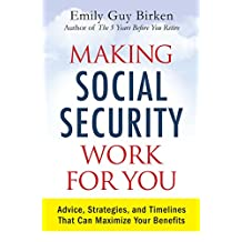 Making Social Security Work for You: Advice, Strategies, and Timelines That Can Maximize Your Benefits (English Edition)