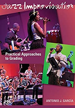 """Jazz Improvisation: Practical Approaches to Grading (English Edition)"",作者:[Antonio J. Garcia]"
