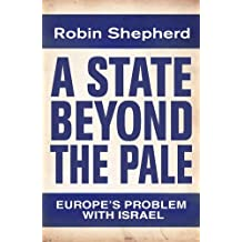 A State Beyond the Pale: Europe's Problem with Israel (English Edition)
