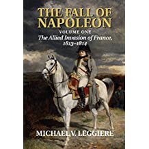 The Fall of Napoleon: Volume 1, The Allied Invasion of France, 1813–1814 (Cambridge Military Histories) (English Edition)