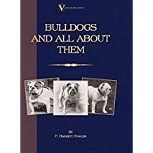 Bulldogs and All About Them (A Vintage Dog Books Breed Classic - Bulldog / French Bulldog) (English Edition)