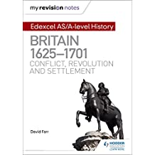 My Revision Notes: Edexcel AS/A-level History: Britain, 1625-1701: Conflict, revolution and settlement (English Edition)