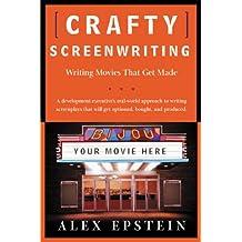 Crafty Screenwriting: Writing Movies That Get Made (English Edition)