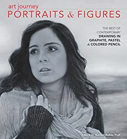 """""""Art Journey Portraits and Figures: The Best of Contemporary Drawing in Graphite, Pastel and Colored Pencil (English Edition)"""",作者:[Rachel Rubin Wolf]"""