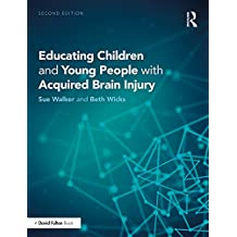 Educating Children and Young People with Acquired Brain Injury (English Edition)