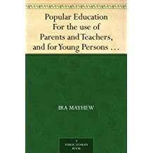 Popular Education For the use of Parents and Teachers, and for Young Persons of Both Sexes (English Edition)