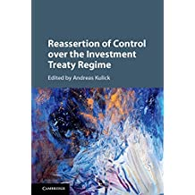 Reassertion of Control over the Investment Treaty Regime (English Edition)