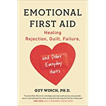 Emotional First Aid: Healing Rejection, Guilt, Failure, and Other Everyday Hurts (English Edition)
