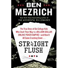 Straight Flush: The True Story of Six College Friends Who Dealt Their Way to a Billion-Dollar Online Poker Empire--and How It All Came Crashing Down . . . (English Edition)
