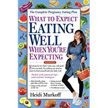 What to Expect: Eating Well When You're Expecting, 2nd Edition (English Edition)
