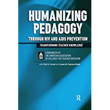 Humanizing Pedagogy Through HIV and AIDS Prevention: Transforming Teacher Knowledge (Series in Critical Narrative) (English Edition)