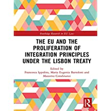 The EU and the Proliferation of Integration Principles under the Lisbon Treaty (Routledge Research in EU Law) (English Edition)