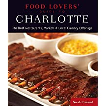 Food Lovers' Guide to® Charlotte: The Best Restaurants, Markets & Local Culinary Offerings (Food Lovers' Series) (English Edition)